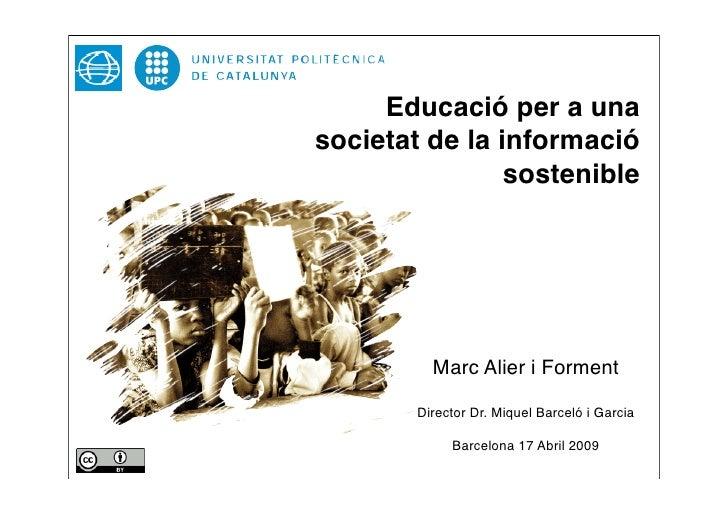 Educació per a una societat de la informació                 sostenible               Marc Alier i Forment          Direct...