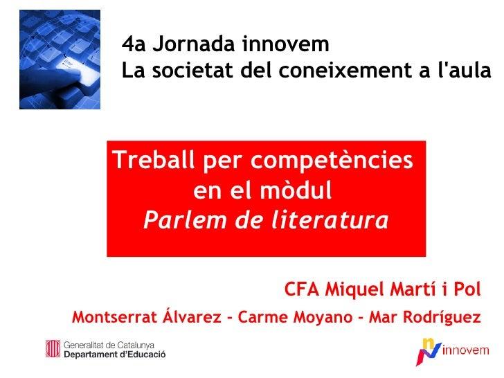 CFA Miquel Martí i Pol Montserrat Álvarez - Carme Moyano - Mar Rodríguez 4a Jornada innovem La societat del coneixement a ...