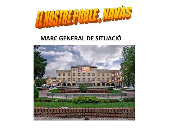 EL NOSTRE POBLE , NAVÀS<br />MARC GENERAL DE SITUACIÓ<br />
