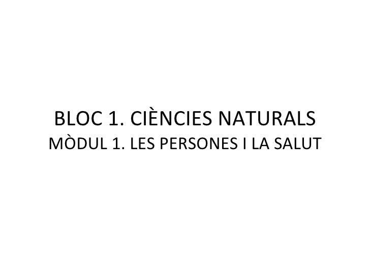 BLOC 1. CIÈNCIES NATURALS MÒDUL 1. LES PERSONES I LA SALUT