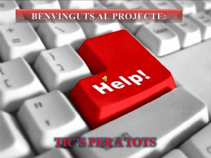 BENVINGUTS AL PROJECTE:<br />TIC'S PER A TOTS<br />