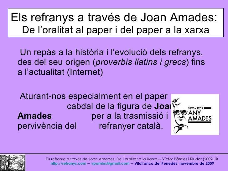 Els refranys a través de Joan Amades:   De l'oralitat al paper i del paper a la xarxa Un repàs a la història i l'evolució ...