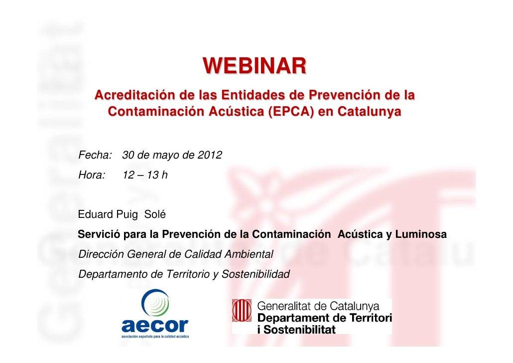 WEBINAR   Acreditación de las Entidades de Prevención de la     Contaminación Acústica (EPCA) en CatalunyaFecha: 30 de may...
