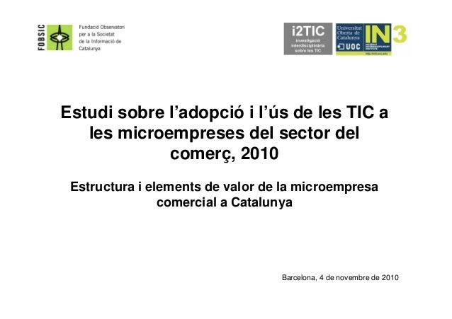 Estudi sobre l'adopció i l'ús de les TIC a les microempreses del sector del comerç, 2010 Estructura i elements de valor de...