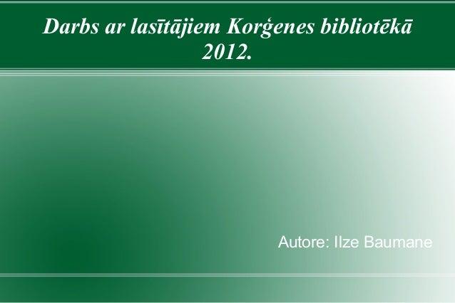 Darbs ar lasītājiem Korģenes bibliotēkā 2012. Autore: Ilze Baumane
