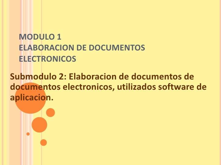 MODULO 1  ELABORACION DE DOCUMENTOS  ELECTRONICOSSubmodulo 2: Elaboracion de documentos dedocumentos electronicos, utiliza...