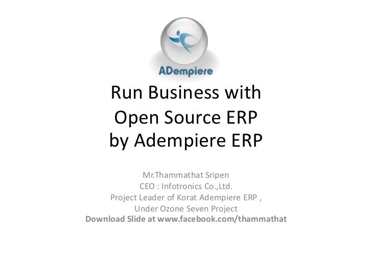 Run Business with     Open Source ERP     by Adempiere ERP              Mr.Thammathat Sripen             CEO : Infotronics...
