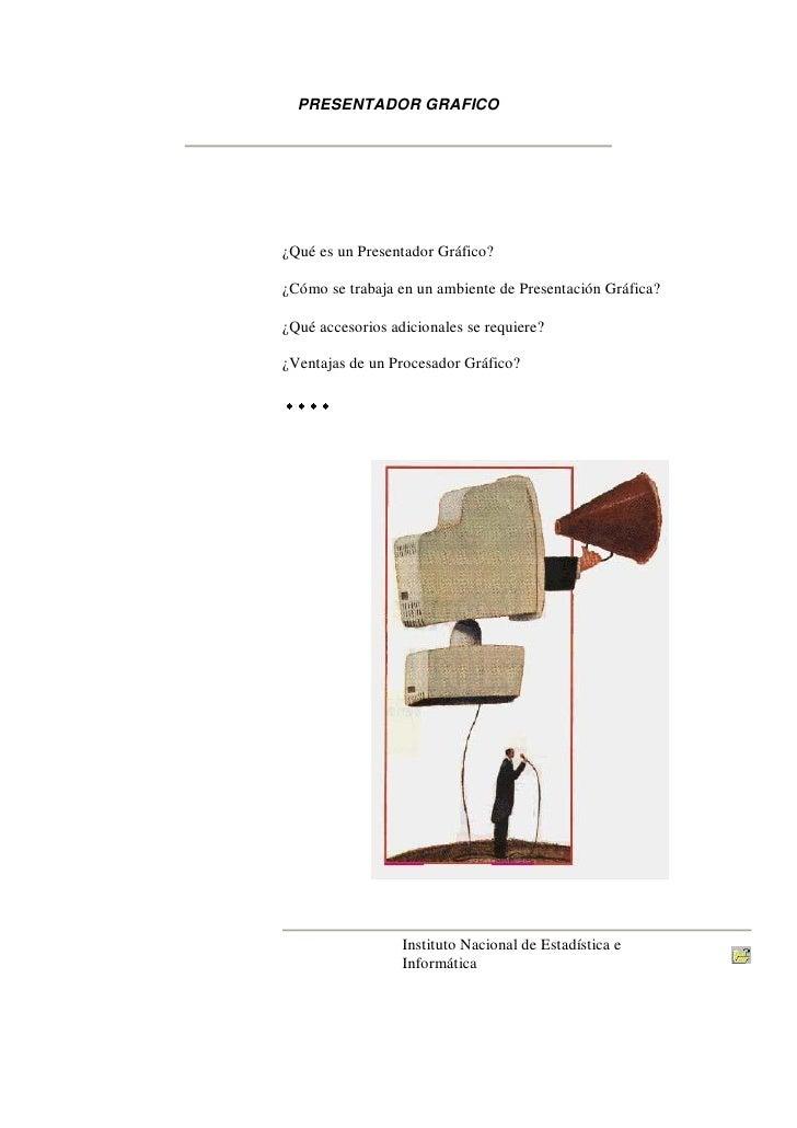 PRESENTADOR GRAFICO     ¿Qué es un Presentador Gráfico?  ¿Cómo se trabaja en un ambiente de Presentación Gráfica?  ¿Qué ac...