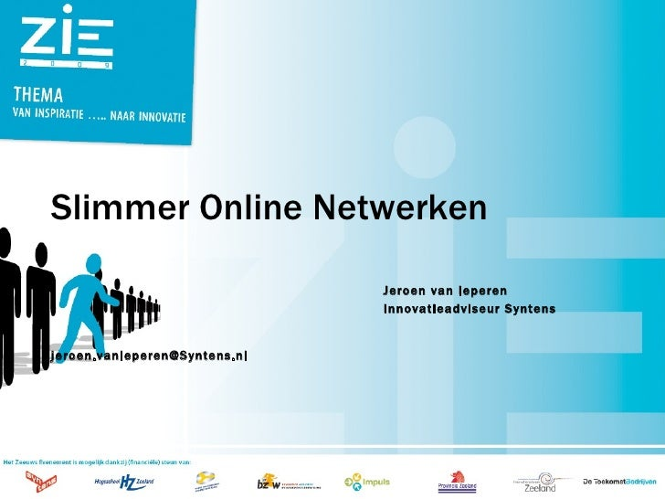 Slimmer Online Netwerken Jeroen van Ieperen Innovatieadviseur Syntens [email_address]