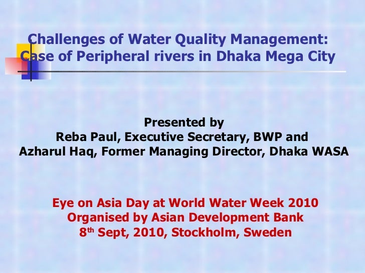 Presented by Reba Paul, Executive Secretary, BWP and  Azharul Haq, Former Managing Director, Dhaka WASA Challenges of Wate...