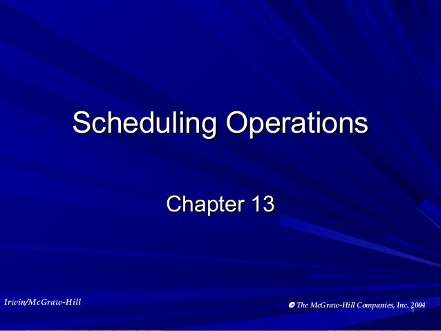 Scheduling Operations Chapter 13  Irwin/McGraw-Hill  © The McGraw-Hill Companies, Inc. 2004 1