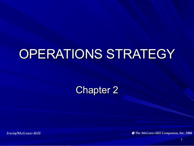 OPERATIONS STRATEGY Chapter 2  Irwin/McGraw-Hill  © The McGraw-Hill Companies, Inc. 2004 1