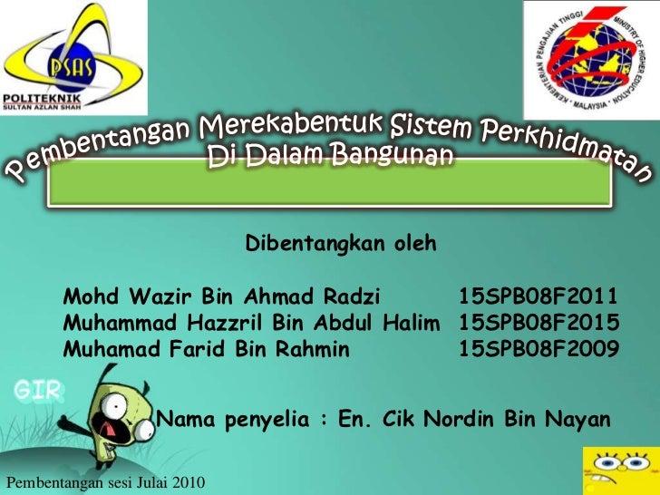 Dibentangkan oleh       Mohd Wazir Bin Ahmad Radzi       15SPB08F2011       Muhammad Hazzril Bin Abdul Halim 15SPB08F2015 ...