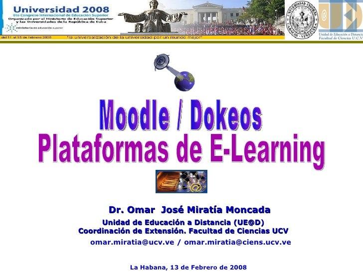 Dr.  Omar  José Miratía Moncada [email_address]   / omar.miratia@ciens.ucv.ve Plataformas de E-Learning Moodle / Dokeos Un...