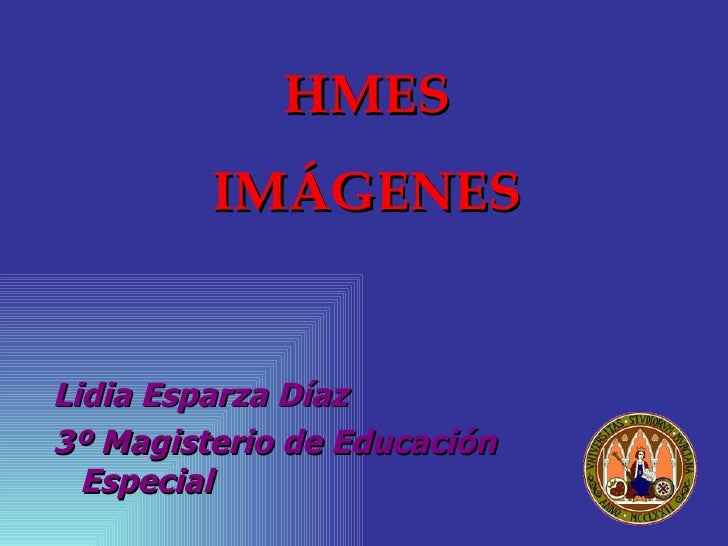HMES IMÁGENES <ul><li>Lidia Esparza Díaz </li></ul><ul><li>3º Magisterio de Educación Especial </li></ul>