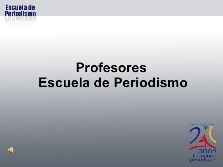 Profesores  Escuela de Periodismo