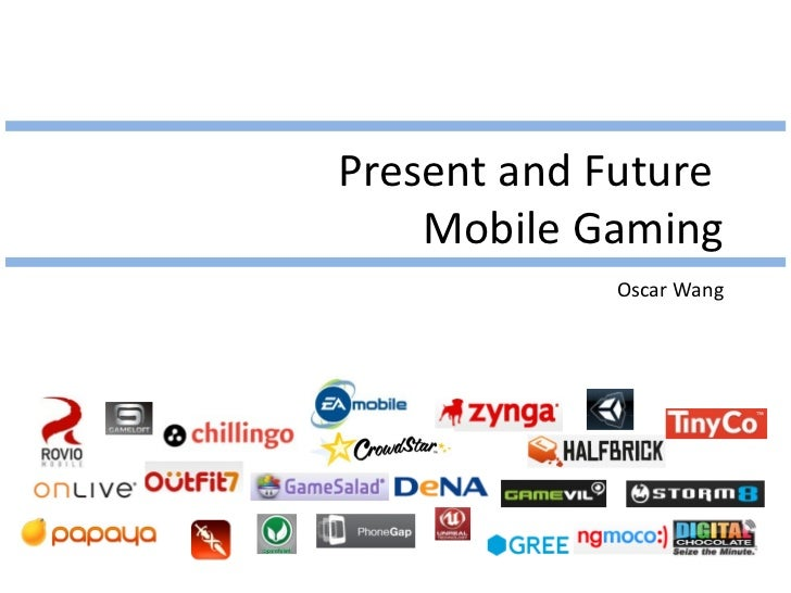 Present and Future  Mobile Gaming Oscar Wang