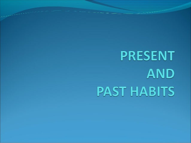 Present and past habits