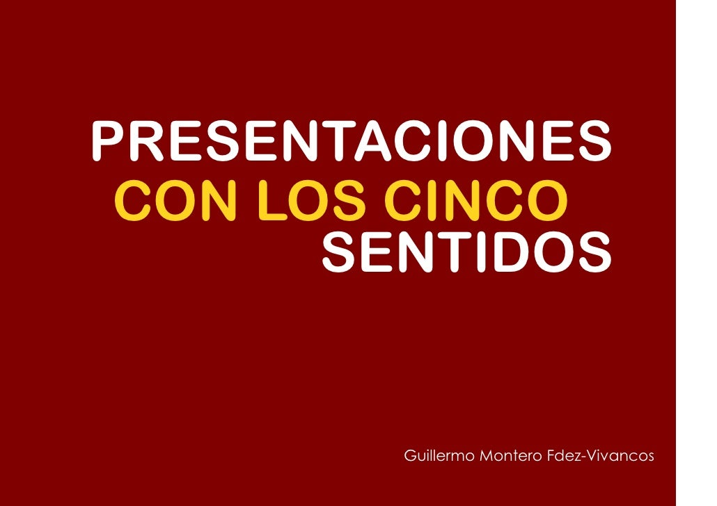 PRESENTACIONES  CON LOS CINCO        SENTIDOS           Guillermo Montero Fdez-Vivancos