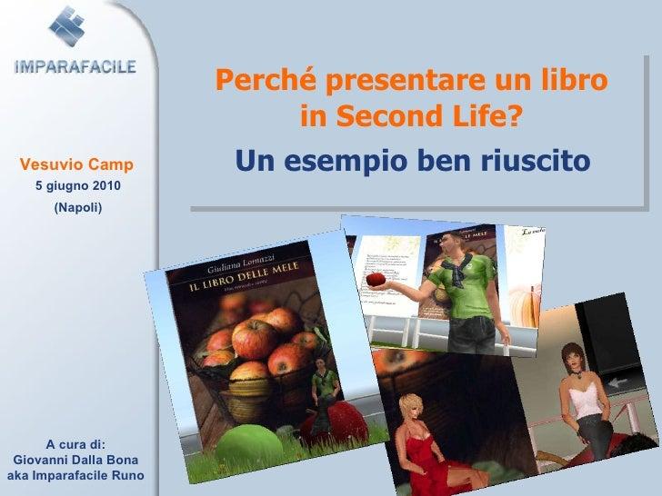 Perché presentare un libro in Second Life? Un esempio ben riuscito A cura di: Giovanni Dalla Bona aka Imparafacile Runo Ve...