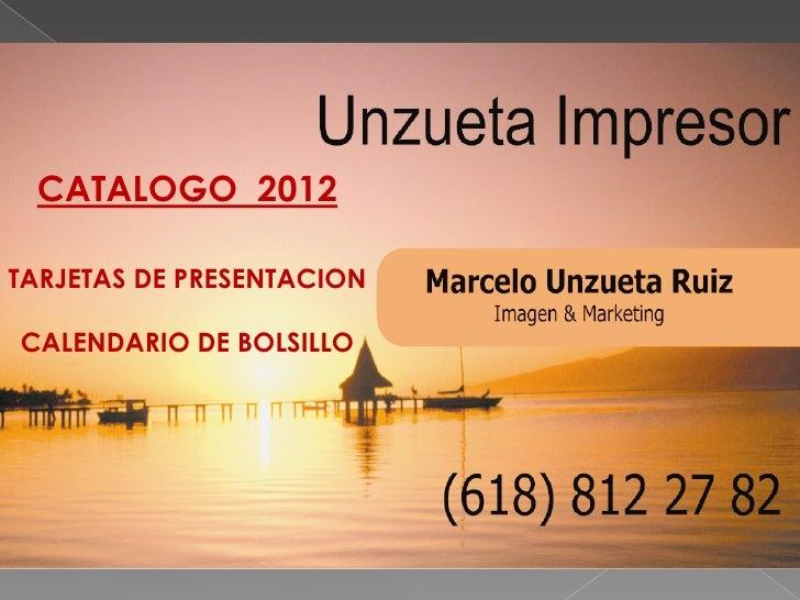 UNZUETA  IMPRESOR<br />CATALOGO 2012<br />TARJETAS<br />DE <br />PRESENTACION<br />CATALOGO  2012<br />TARJETAS DE PRESENT...