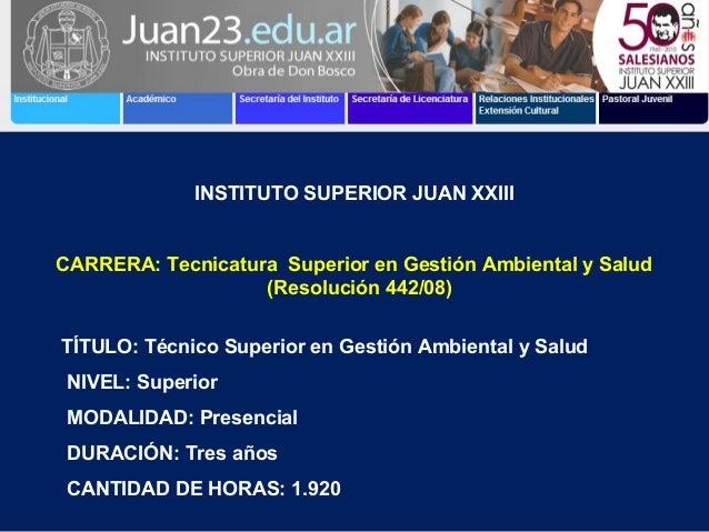 INSTITUTO SUPERIOR JUAN XXIIICARRERA: Tecnicatura Superior en Gestión Ambiental y Salud                   (Resolución 442/...