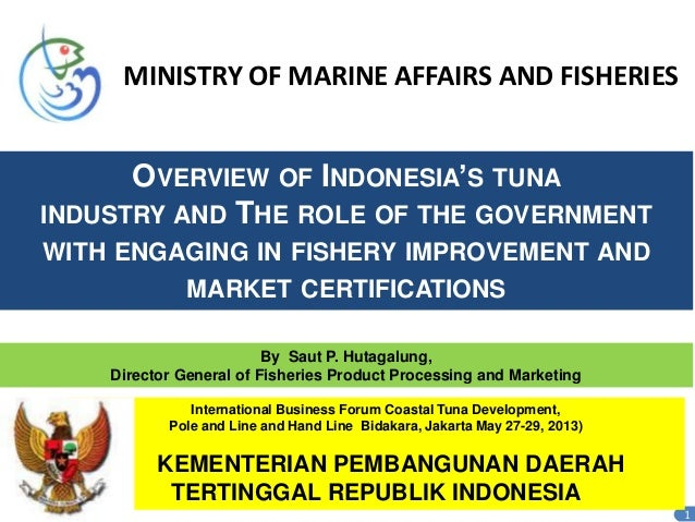 OVERVIEW OF INDONESIA'S TUNAINDUSTRY AND THE ROLE OF THE GOVERNMENTWITH ENGAGING IN FISHERY IMPROVEMENT ANDMARKET CERTIFIC...