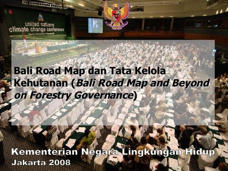 Bali Road Map dan Tata Kelola Kehutanan ( Bali Road Map and Beyond on Forestry Governance ) Kementerian Negara Lingkungan ...