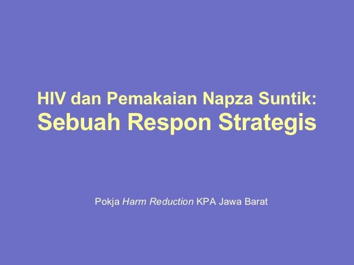 HIV dan Pemakaian Napza Suntik:   Sebuah Respon Strategis Pokja  Harm Reduction  KPA Jawa Barat