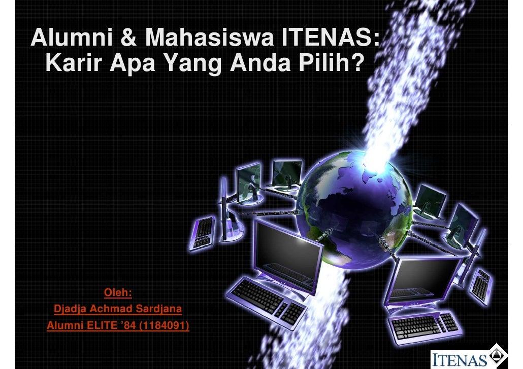 Alumni & Mahasiswa ITENAS:  Karir Apa Yang Anda Pilih?                Oleh:   Djadja Achmad Sardjana  Alumni ELITE '84 (11...