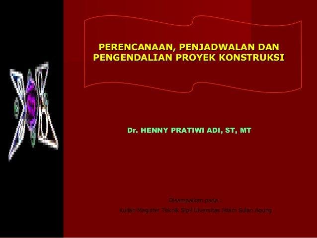 PERENCANAAN, PENJADWALAN, PENGENDALIAN PROYEK (MATERI PERKULIAHAN MAGISTER TEKNIK SIPIL UNISSULA SEMARANG)