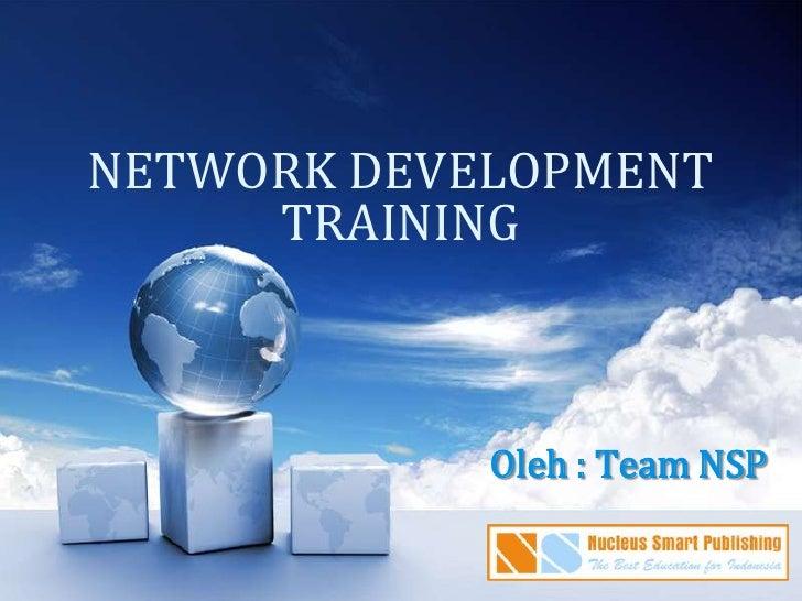 NETWORK DEVELOPMENTTRAINING<br />Oleh : Team NSP<br />