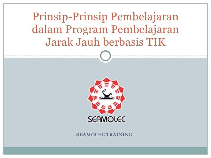 SEAMOLEC TRAINING Prinsip-Prinsip Pembelajaran dalam Program Pembelajaran Jarak Jauh berbasis TIK