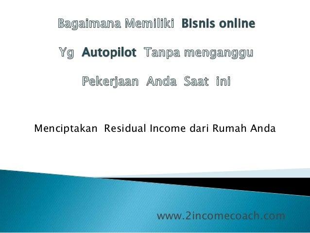 www.2incomecoach.com Menciptakan Residual Income dari Rumah Anda