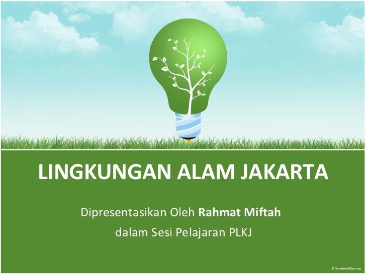 Presentasi #4 ; lesson plan ; lingkungan alam jakarta