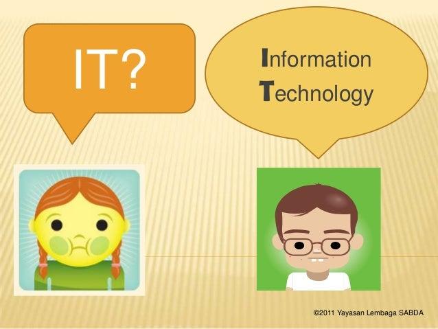 IT? Information Technology ©2011 Yayasan Lembaga SABDA