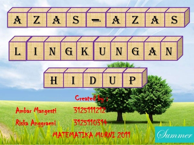 A Z A S L  -  A Z A S  I N G K U N G A N  H  I  D  U  P  Created by : Ambar Mangesti 3125111212 Riska Anggraeni 3125110314...