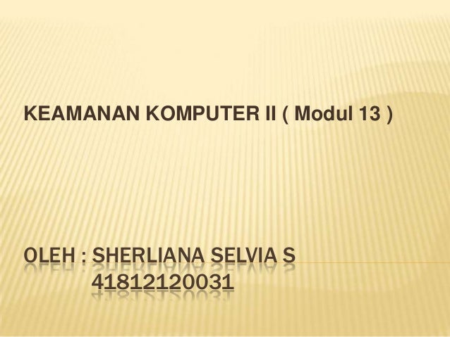 OLEH : SHERLIANA SELVIA S 41812120031 KEAMANAN KOMPUTER II ( Modul 13 )