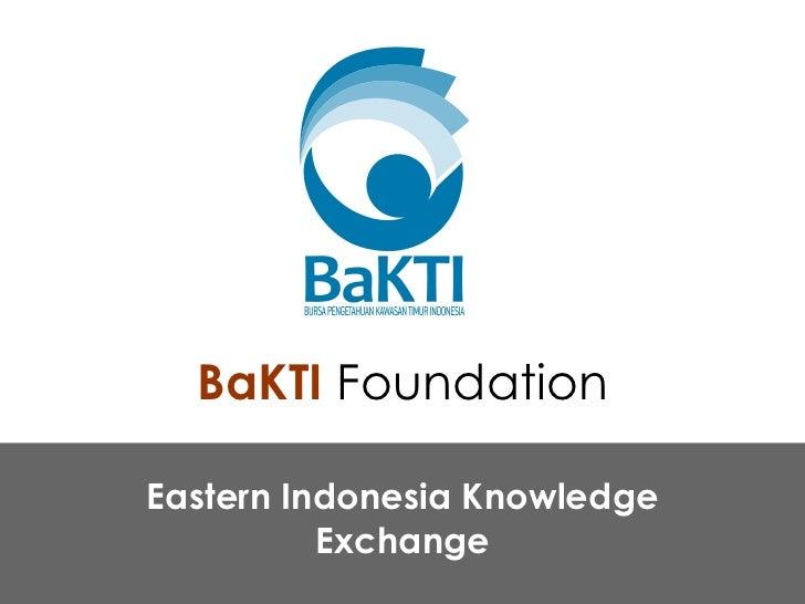 BaKTI  Foundation Eastern Indonesia Knowledge Exchange