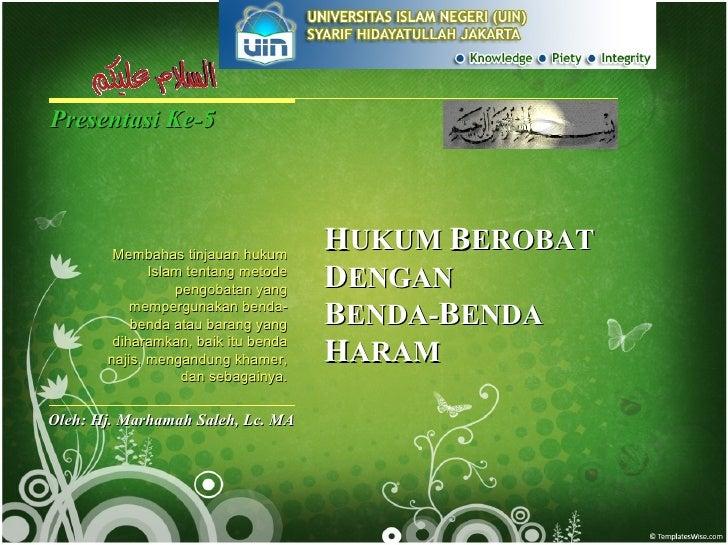 Presentasi Ke-5 Oleh: Hj. Marhamah Saleh, Lc. MA Membahas tinjauan hukum Islam tentang metode pengobatan yang mempergunaka...