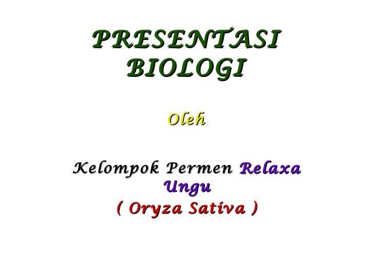 PRESENTASI BIOLOGI Kelompok Permen   Relaxa Ungu ( Oryza Sativa ) Oleh