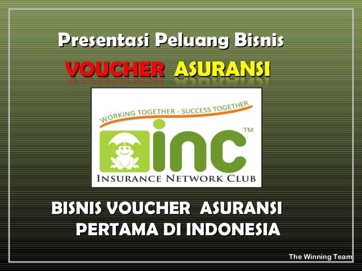 Presentasi Peluang BisnisBISNIS VOUCHER ASURANSI   PERTAMA DI INDONESIA                            The Winning Team