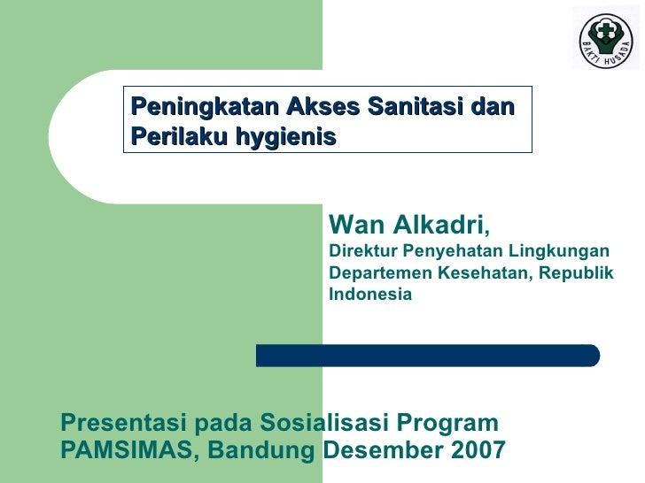 Peningkatan Akses Sanitasi dan     Perilaku hygienis                     Wan Alkadri,                     Direktur Penyeha...