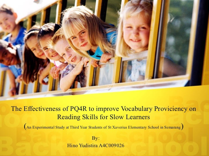The Effectiveness of PQ4R to improve Vocabulary Proviciency on                Reading Skills for Slow Learners    (An Expe...