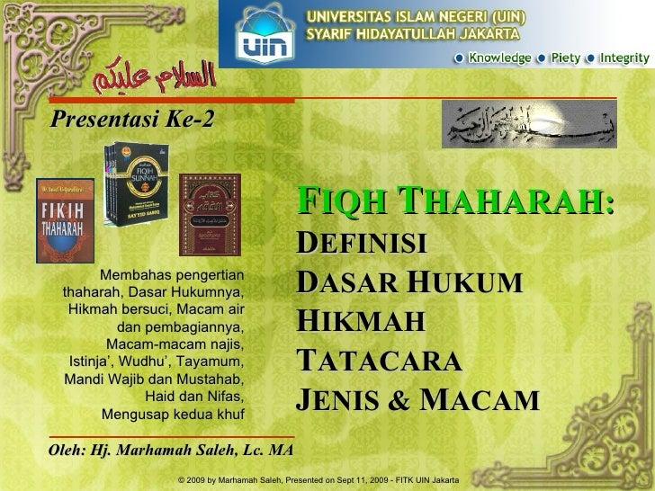 Presentasi Ke-2 Oleh: Hj. Marhamah Saleh, Lc. MA Membahas pengertian thaharah, Dasar Hukumnya, Hikmah bersuci, Macam air d...