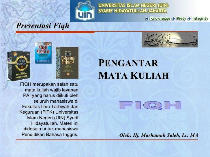 Presentasi Fiqh Oleh: Hj. Marhamah Saleh, Lc. MA FIQH merupakan salah satu mata kuliah wajib layanan PAI yang harus diikut...