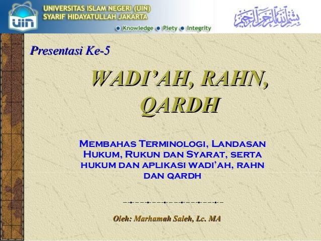 WADI'AH,WADI'AH, RAHNRAHN,, QARDHQARDH Membahas Terminologi, Landasan Hukum, Rukun dan Syarat, serta hukum dan aplikasi wa...