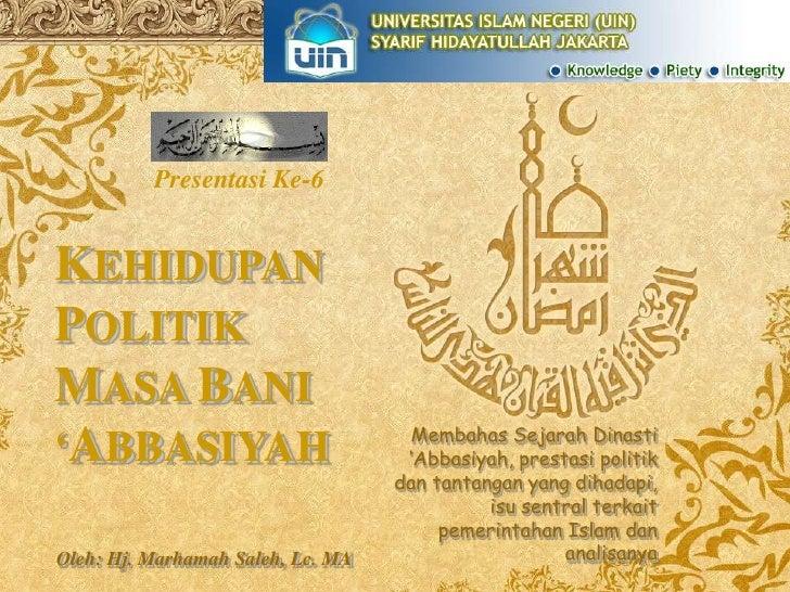 Presentasi Ke-6<br />KEHIDUPAN POLITIK<br />MASA BANI 'ABBASIYAH<br />Membahas Sejarah Dinasti 'Abbasiyah, prestasi politi...