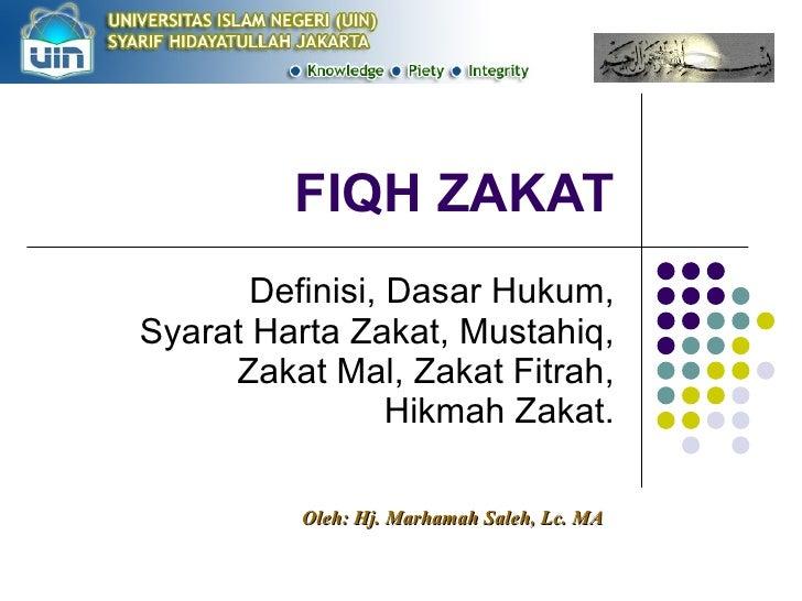 FIQH ZAKAT Definisi, Dasar Hukum, Syarat Harta Zakat, Mustahiq, Zakat Mal, Zakat Fitrah, Hikmah Zakat. Oleh: Hj. Marhamah ...