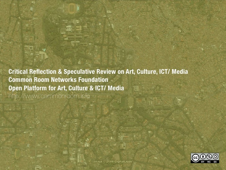 Critical Reflection & Speculative Review on Art, Culture, ICT/ Media Common Room Networks Foundation Open Platform for Art,...